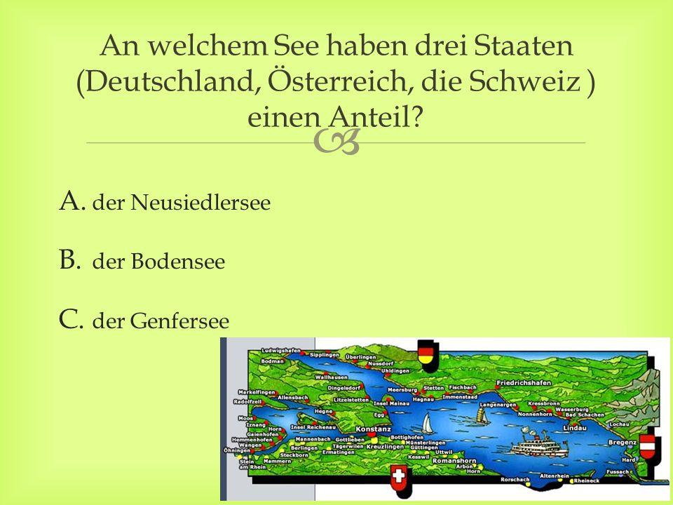 A. der Neusiedlersee B. der Bodensee C.