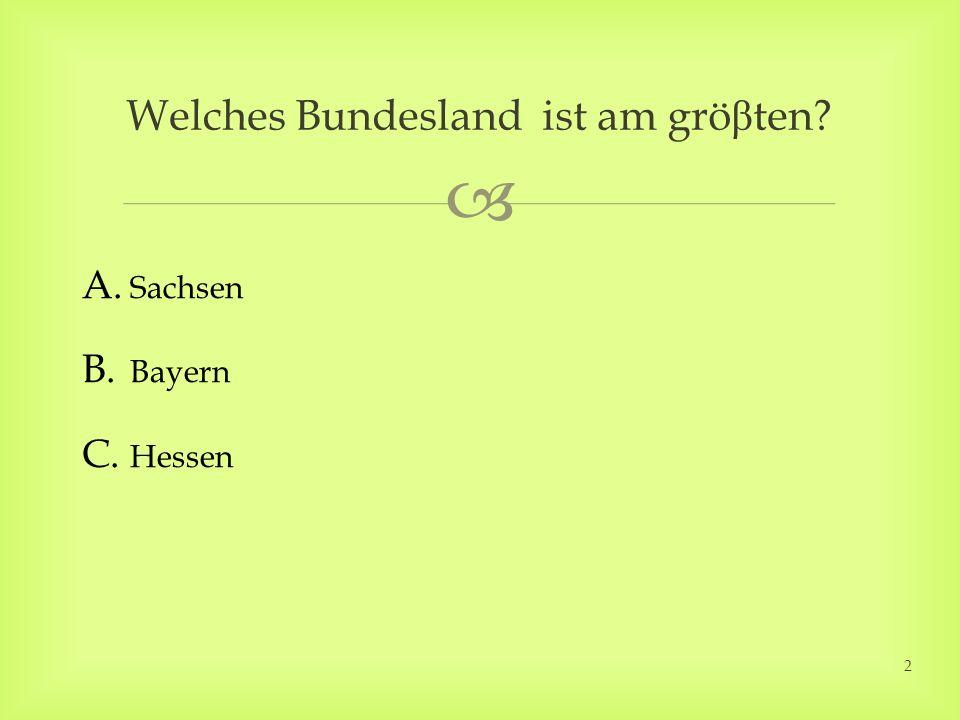 Welches Bundesland ist am grö β ten? A. Sachsen B. Bayern C. Hessen 2