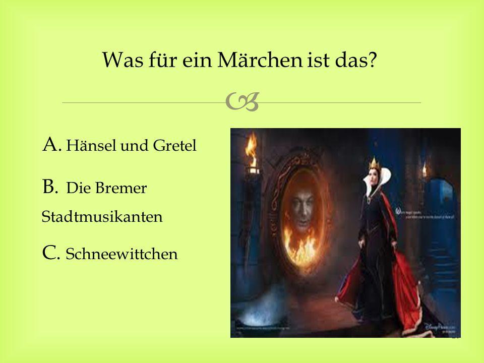 A. Hänsel und Gretel B. Die Bremer Stadtmusikanten C.