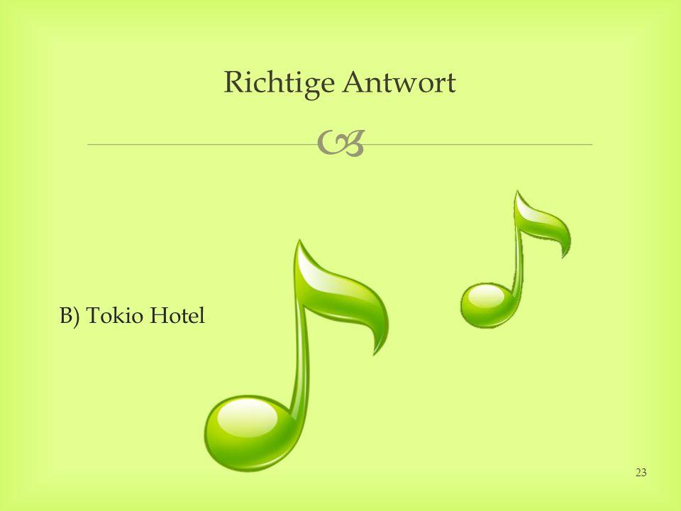 B) Tokio Hotel Richtige Antwort 23