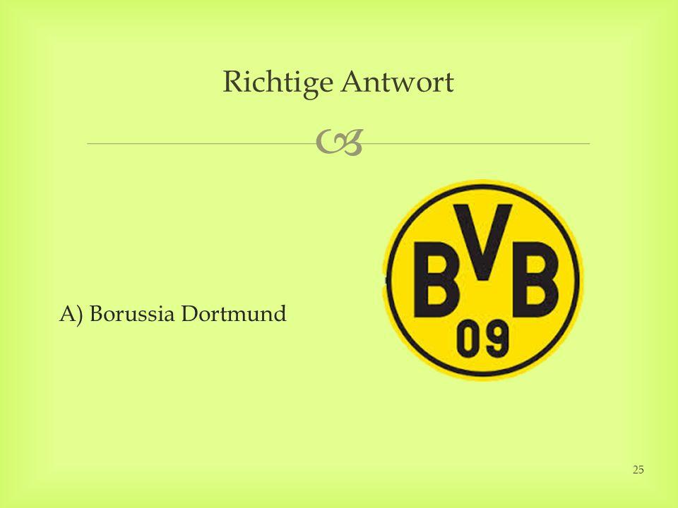 A) Borussia Dortmund Richtige Antwort 25