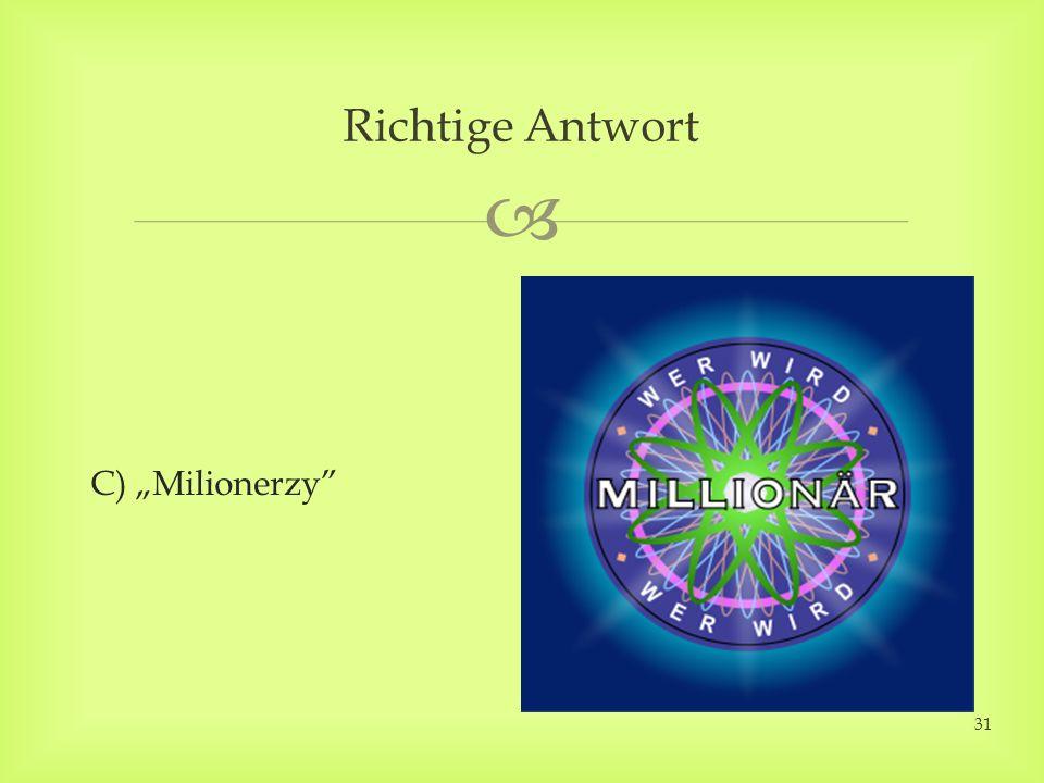 C) Milionerzy Richtige Antwort 31