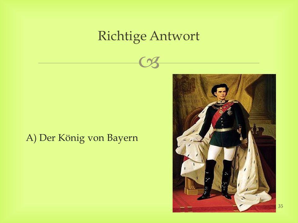 A) Der König von Bayern Richtige Antwort 35