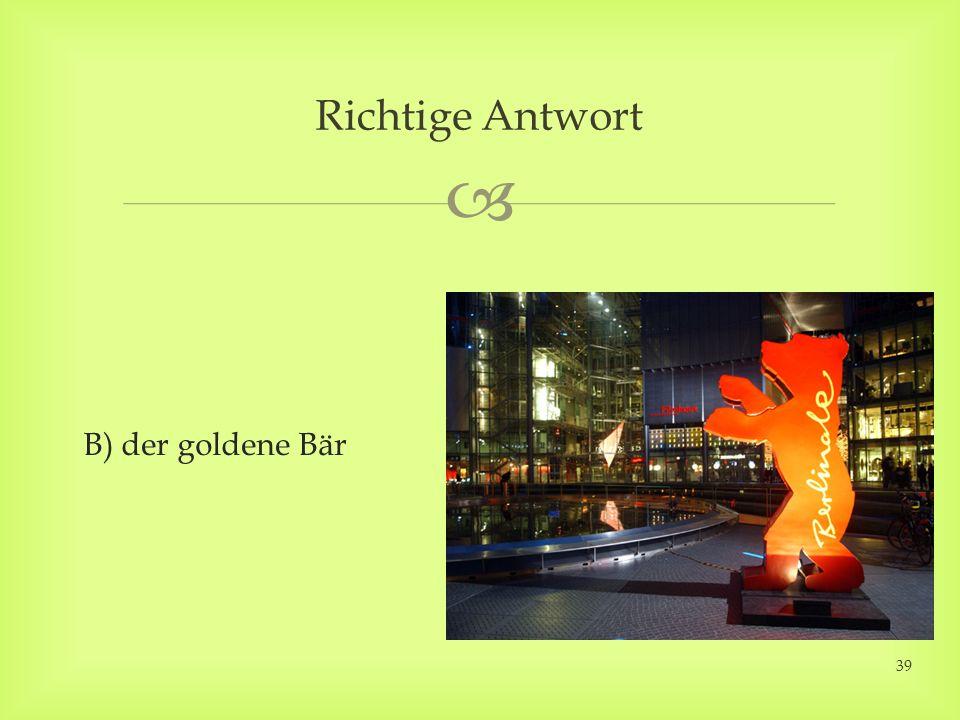 B) der goldene Bär Richtige Antwort 39