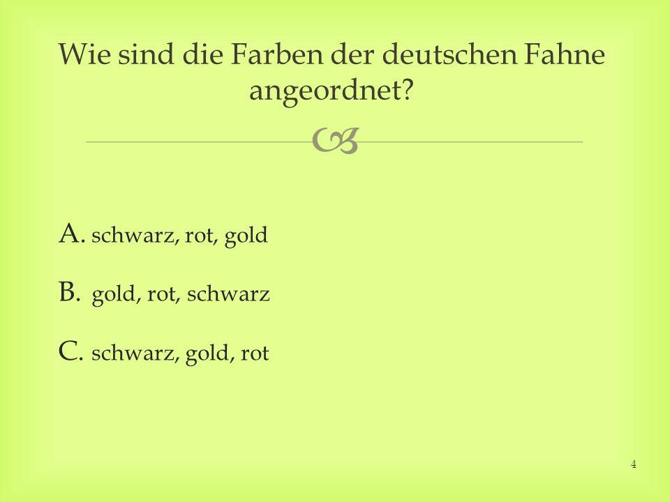 A. schwarz, rot, gold B. gold, rot, schwarz C.