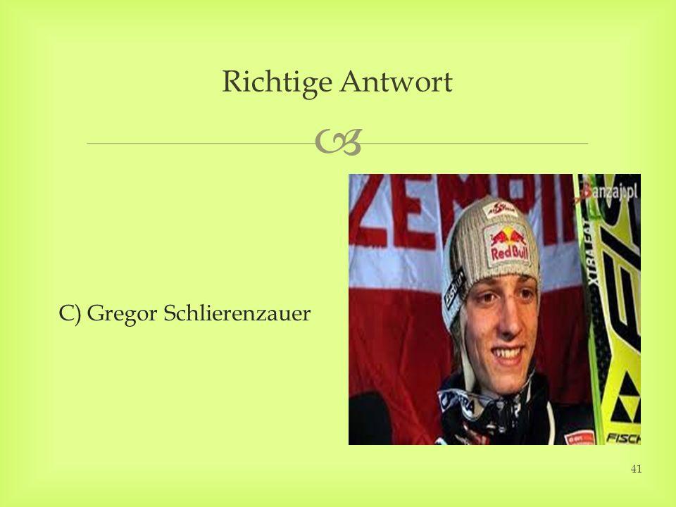 C) Gregor Schlierenzauer Richtige Antwort 41