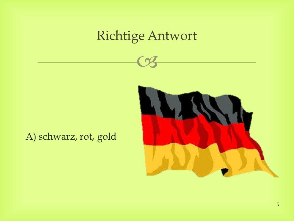 A) schwarz, rot, gold Richtige Antwort 5