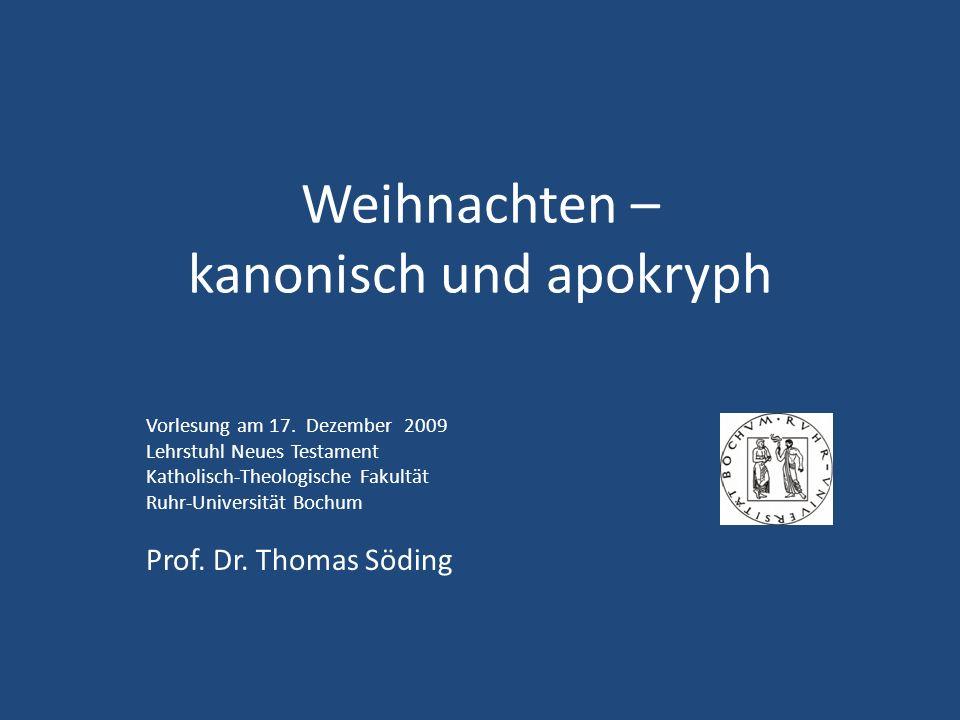 Weihnachten – kanonisch und apokryph Vorlesung am 17. Dezember 2009 Lehrstuhl Neues Testament Katholisch-Theologische Fakultät Ruhr-Universität Bochum