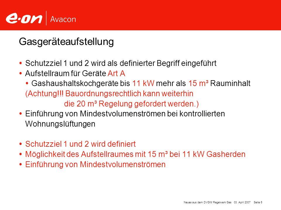Seite 6Neues aus dem DVGW Regelwerk Gas 03. April 2007 Schutzziel 1 und 2 wird als definierter Begriff eingeführt Aufstellraum für Geräte Art A Gashau