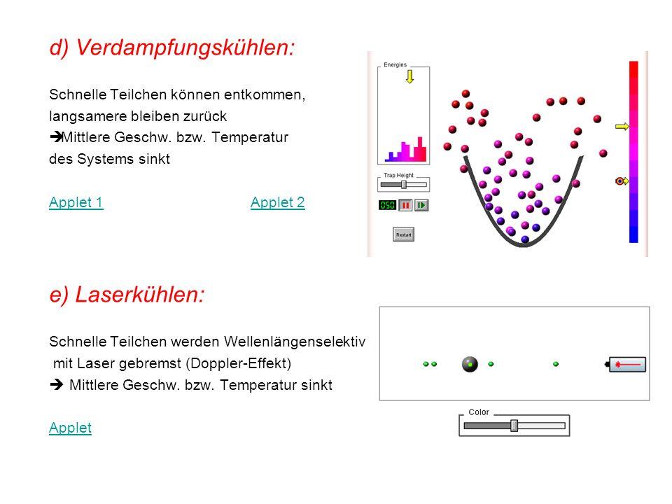d) Verdampfungskühlen: Schnelle Teilchen können entkommen, langsamere bleiben zurück Mittlere Geschw. bzw. Temperatur des Systems sinkt Applet 1Applet