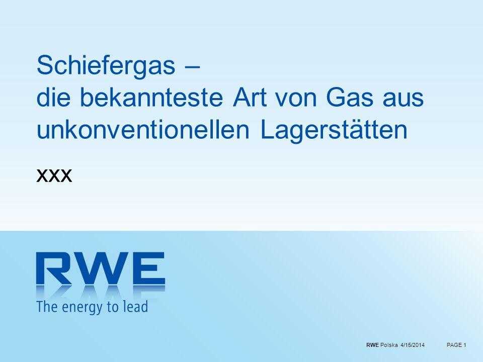 RWE Polska 4/15/2014PAGE 1 Schiefergas – die bekannteste Art von Gas aus unkonventionellen Lagerstätten xxx