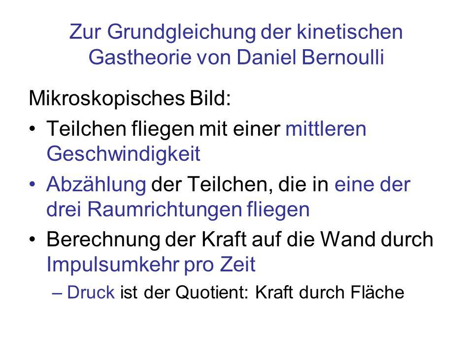 Zur Grundgleichung der kinetischen Gastheorie von Daniel Bernoulli Mikroskopisches Bild: Teilchen fliegen mit einer mittleren Geschwindigkeit Abzählun
