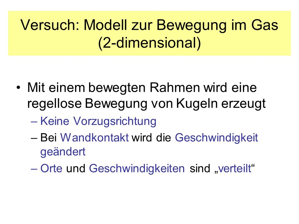 Das ideale Gas, mikroskopisch: Die Grundgleichung der kinetischen Gastheorie von Daniel Bernoulli 1 N/m 2 Druck m1 kgMasse eines Teilchens v1 m/s Mittlere Geschwindigkeit n1/m 3 Teilchendichte