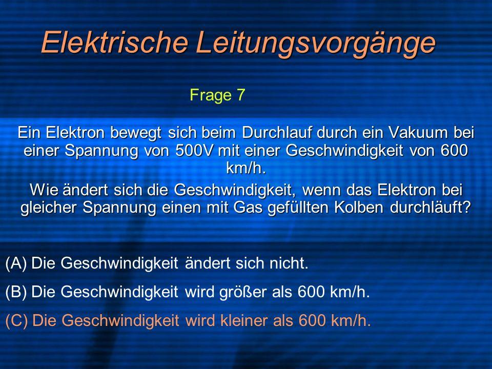 Elektrische Leitungsvorgänge Ein Elektron bewegt sich beim Durchlauf durch ein Vakuum bei einer Spannung von 500V mit einer Geschwindigkeit von 600 km