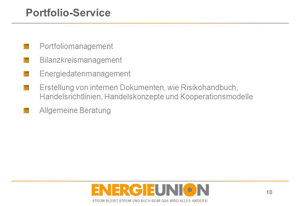STROM BLEIBT STROM UND AUCH BEIM GAS WIRD ALLES ANDERS! 10 Portfoliomanagement Bilanzkreismanagement Energiedatenmanagement Erstellung von internen Do