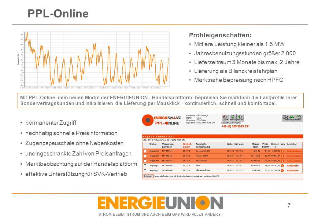 STROM BLEIBT STROM UND AUCH BEIM GAS WIRD ALLES ANDERS! 7 PPL-Online Profileigenschaften: Mittlere Leistung kleiner als 1,5 MW Jahresbenutzungsstunden