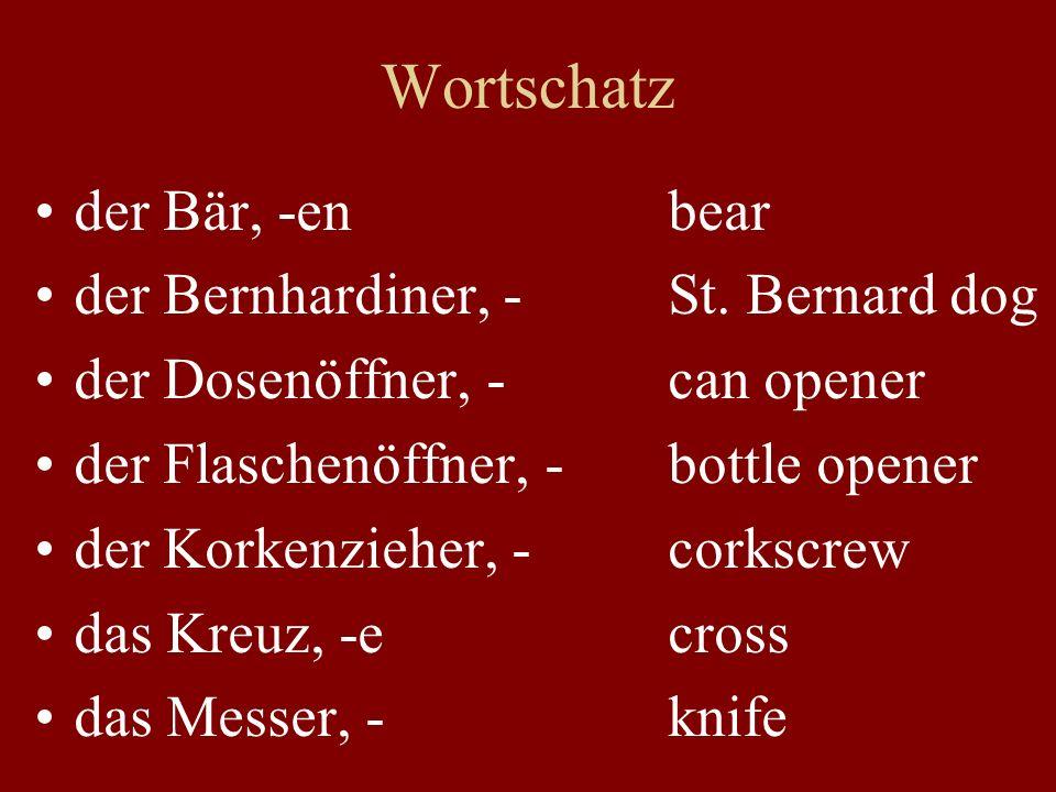 Wortschatz der Bär, -en bear der Bernhardiner, - St.