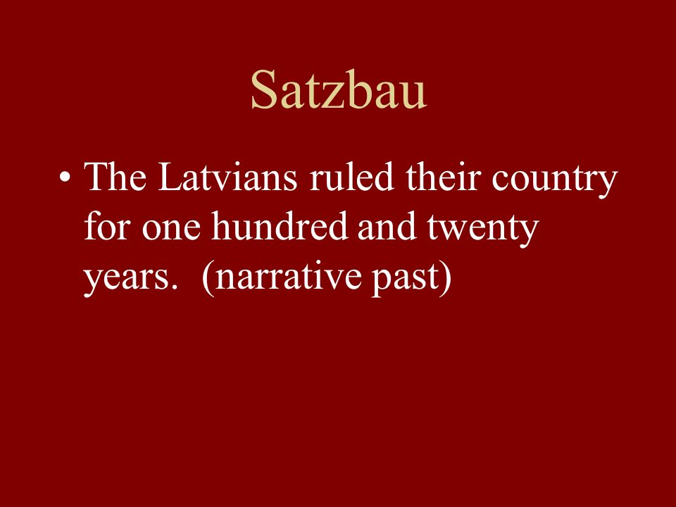The Latvians ruled their country for one hundred and twenty years. (narrative past)