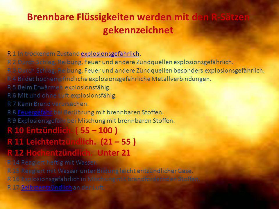 Brennbare Flüssigkeiten werden mit den R-Sätzen gekennzeichnet R 1 In trockenem Zustand explosionsgefährlich.explosionsgefährlich R 2 Durch Schlag, Re