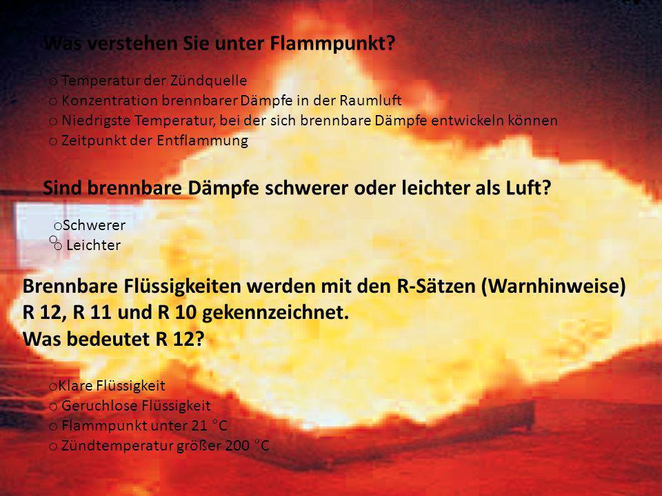 Was verstehen Sie unter Flammpunkt? o Temperatur der Zündquelle o Konzentration brennbarer Dämpfe in der Raumluft o Niedrigste Temperatur, bei der sic