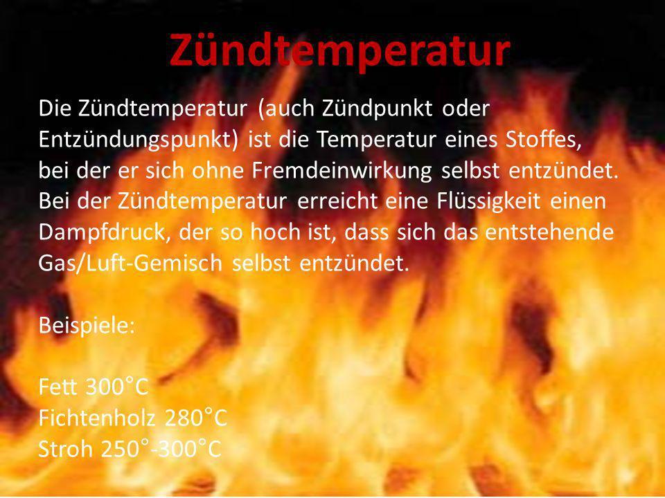Zündtemperatur Die Zündtemperatur (auch Zündpunkt oder Entzündungspunkt) ist die Temperatur eines Stoffes, bei der er sich ohne Fremdeinwirkung selbst