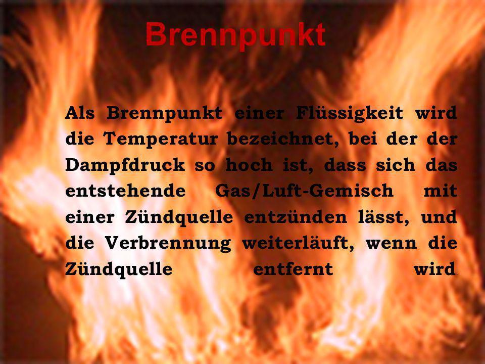 Brennpunkt Als Brennpunkt einer Flüssigkeit wird die Temperatur bezeichnet, bei der der Dampfdruck so hoch ist, dass sich das entstehende Gas/Luft-Gem