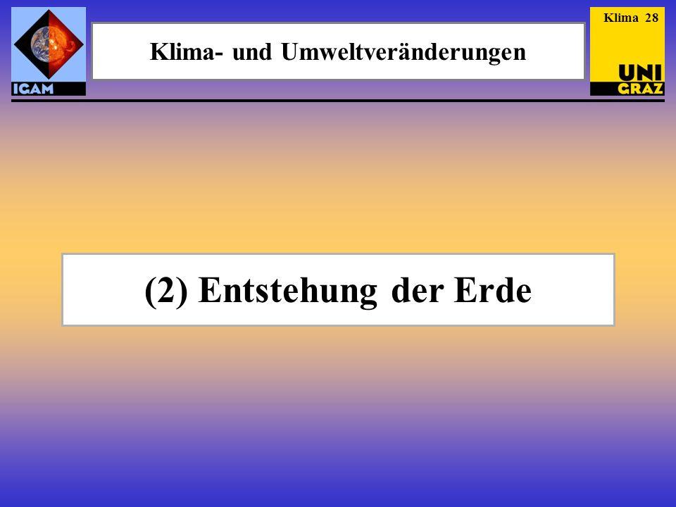 (2) Entstehung der Erde Klima- und Umweltveränderungen Klima 28