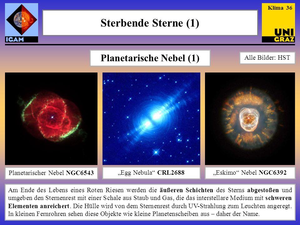Sterbende Sterne (2) Helix Nebel NGC7293 Ringnebel M47Planetarischer Nebel IC418 Planetarische Nebel (2) Planetarischer Nebel NGC6751 Klima 37 Alle Bilder: HST