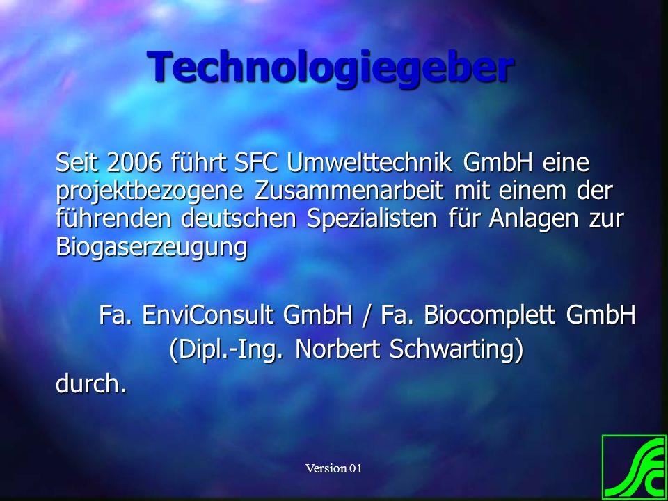 Version 01 Technologiegeber Seit 2006 führt SFC Umwelttechnik GmbH eine projektbezogene Zusammenarbeit mit einem der führenden deutschen Spezialisten