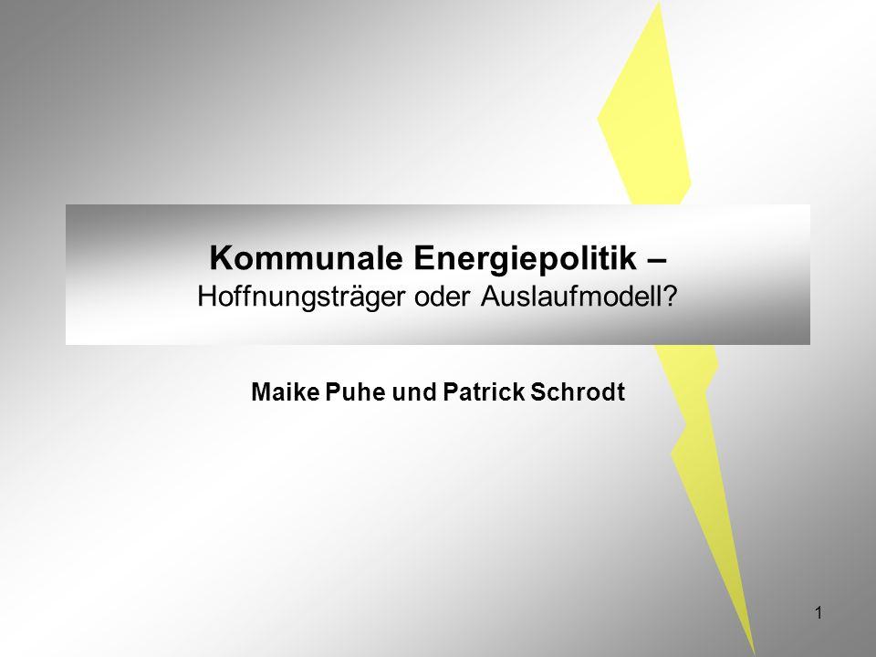 1 Kommunale Energiepolitik – Hoffnungsträger oder Auslaufmodell? Maike Puhe und Patrick Schrodt