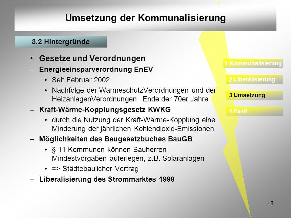18 Umsetzung der Kommunalisierung Gesetze und Verordnungen –Energieeinsparverordnung EnEV Seit Februar 2002 Nachfolge der WärmeschutzVerordnungen und