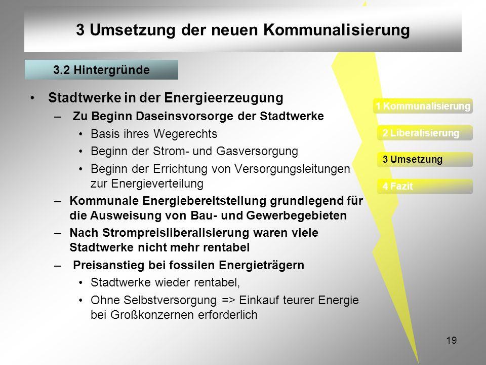 19 3 Umsetzung der neuen Kommunalisierung Stadtwerke in der Energieerzeugung – Zu Beginn Daseinsvorsorge der Stadtwerke Basis ihres Wegerechts Beginn