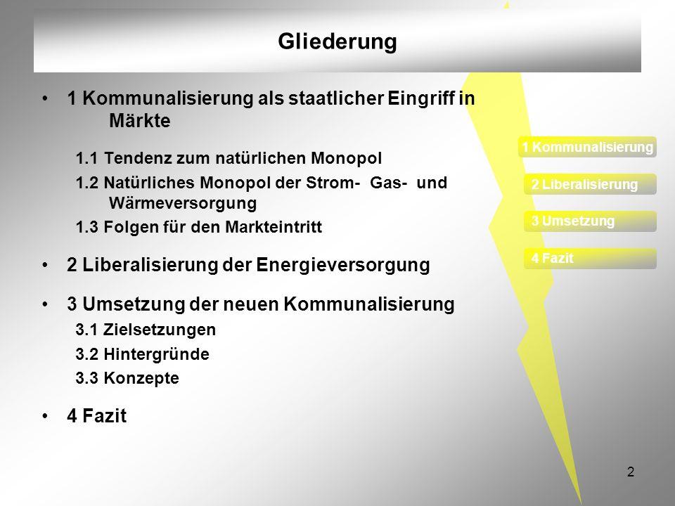 2 Gliederung 1 Kommunalisierung als staatlicher Eingriff in Märkte 1.1 Tendenz zum natürlichen Monopol 1.2 Natürliches Monopol der Strom- Gas- und Wär
