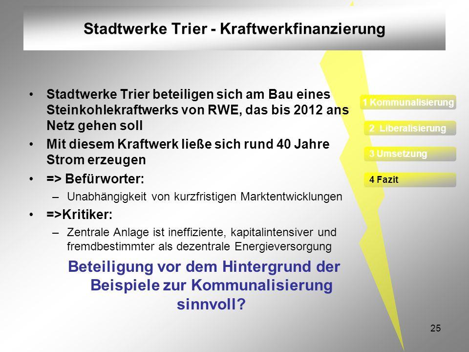 25 Stadtwerke Trier - Kraftwerkfinanzierung Stadtwerke Trier beteiligen sich am Bau eines Steinkohlekraftwerks von RWE, das bis 2012 ans Netz gehen so