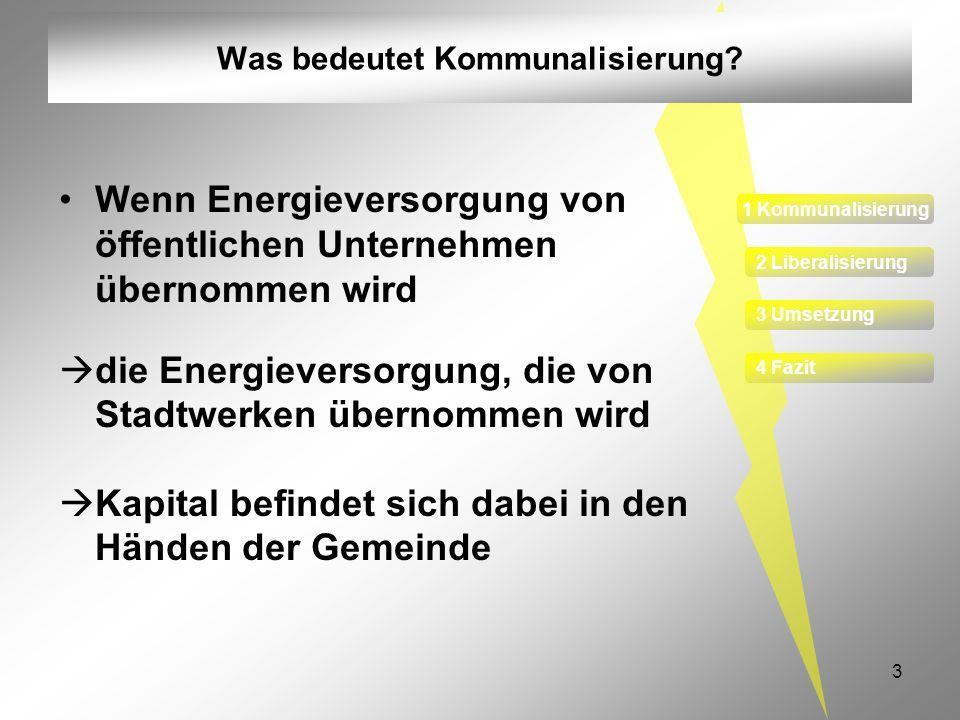 3 Was bedeutet Kommunalisierung? Wenn Energieversorgung von öffentlichen Unternehmen übernommen wird die Energieversorgung, die von Stadtwerken überno