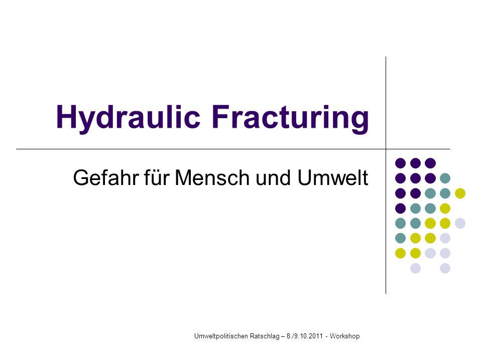 Hydraulic Fracturing Gefahr für Mensch und Umwelt Umweltpolitischen Ratschlag – 8./9.10.2011 - Workshop