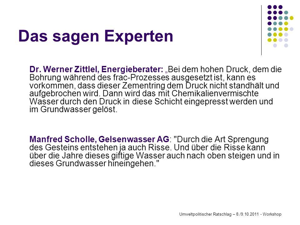 Das sagen Experten Dr. Werner Zittlel, Energieberater: Bei dem hohen Druck, dem die Bohrung während des frac-Prozesses ausgesetzt ist, kann es vorkomm