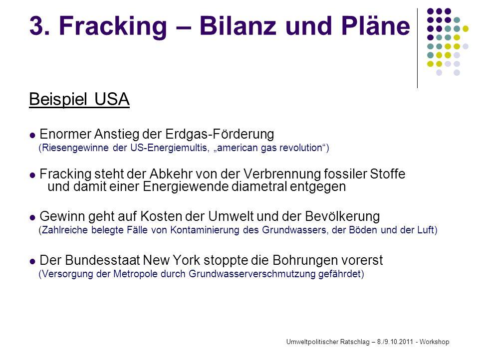 3. Fracking – Bilanz und Pläne Beispiel USA Enormer Anstieg der Erdgas-Förderung (Riesengewinne der US-Energiemultis, american gas revolution) Frackin