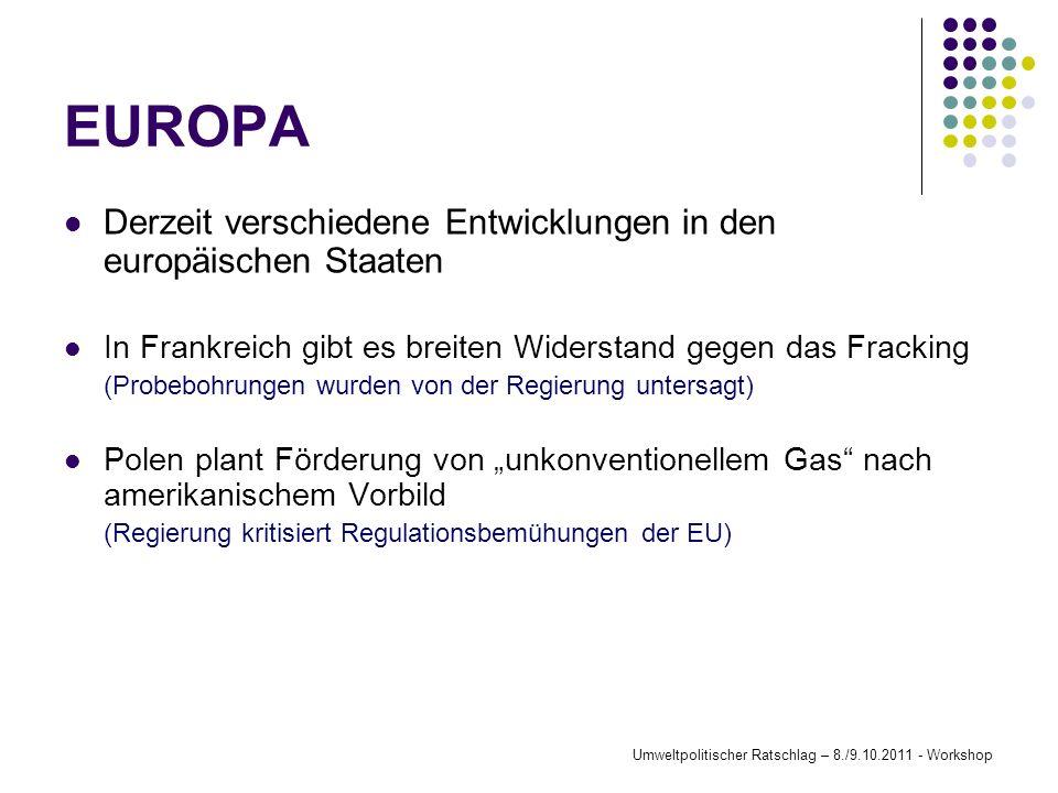 EUROPA Derzeit verschiedene Entwicklungen in den europäischen Staaten In Frankreich gibt es breiten Widerstand gegen das Fracking (Probebohrungen wurd