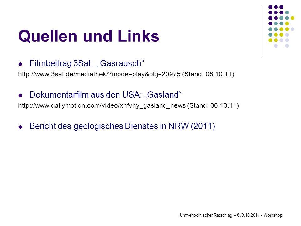 Quellen und Links Filmbeitrag 3Sat: Gasrausch http://www.3sat.de/mediathek/?mode=play&obj=20975 (Stand: 06.10.11) Dokumentarfilm aus den USA: Gasland