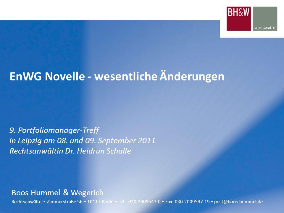 Boos Hummel & Wegerich Rechtsanwälte Zimmerstraße 56 10117 Berlin Tel.: 030-2009547-0 Fax: 030-2009547-19 post@boos-hummel.de EnWG Novelle - wesentlic