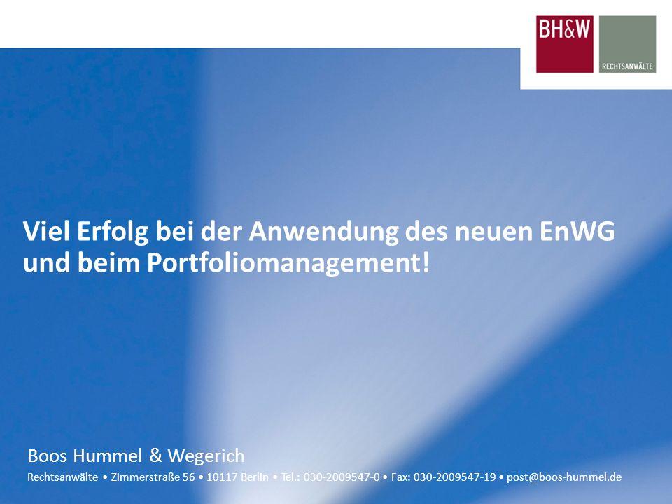 Rechtsanwälte Zimmerstraße 56 10117 Berlin Tel.: 030-2009547-0 Fax: 030-2009547-19 post@boos-hummel.de Viel Erfolg bei der Anwendung des neuen EnWG un