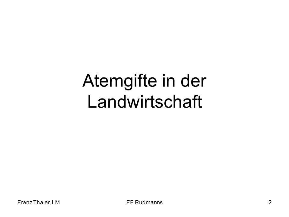 Franz Thaler, LMFF Rudmanns3 Wo können Atemgifte in der Landwirtschaft vorkommen die für einen Feuerwehreinsatz relevant sind .