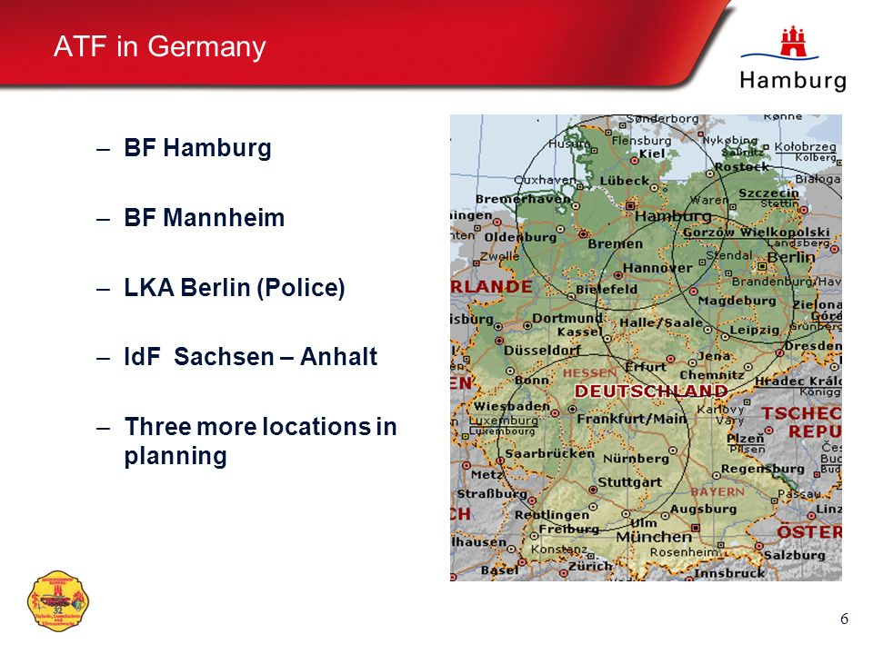 6 ATF in Germany –BF Hamburg –BF Mannheim –LKA Berlin (Police) –IdF Sachsen – Anhalt –Three more locations in planning