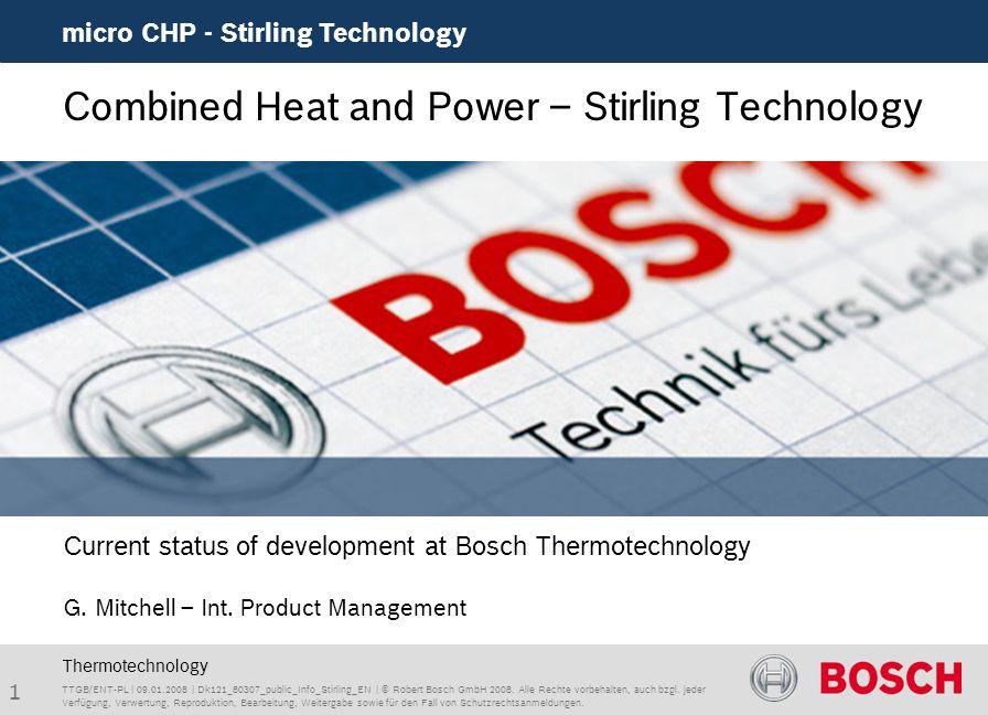 12 micro CHP - Stirling Technology TTGB/ENT-PL | 09.01.2008 | Dk121_80307_public_Info_Stirling_EN | © Robert Bosch GmbH 2008.