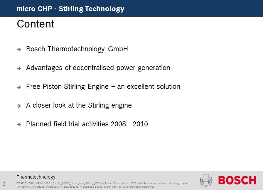 13 micro CHP - Stirling Technology TTGB/ENT-PL | 09.01.2008 | Dk121_80307_public_Info_Stirling_EN | © Robert Bosch GmbH 2008.