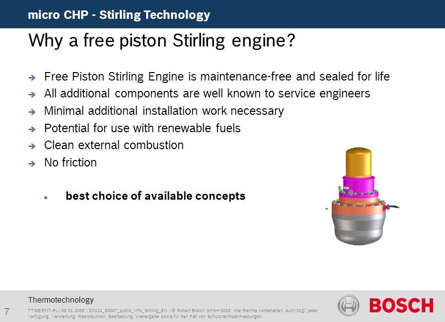 8 micro CHP - Stirling Technology TTGB/ENT-PL | 09.01.2008 | Dk121_80307_public_Info_Stirling_EN | © Robert Bosch GmbH 2008.