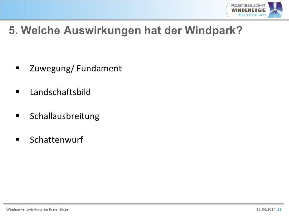 15.04.2014 19Windparkentwicklung im Kreis Höxter 5. Welche Auswirkungen hat der Windpark? Zuwegung/ Fundament Landschaftsbild Schallausbreitung Schatt