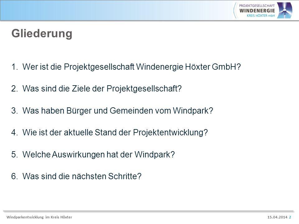 15.04.2014 2Windparkentwicklung im Kreis Höxter Gliederung 1.Wer ist die Projektgesellschaft Windenergie Höxter GmbH? 2.Was sind die Ziele der Projekt