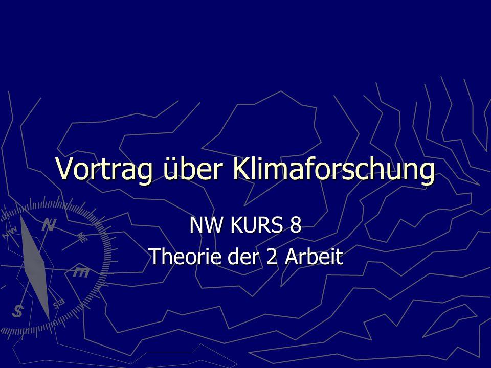 Vortrag über Klimaforschung NW KURS 8 Theorie der 2 Arbeit
